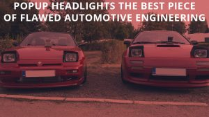 Popup headlights the best piece of flawed automotive engineering