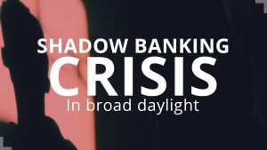 Shadow Banking Crisis in broad daylight